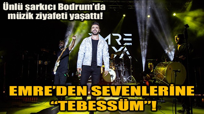 "EMRE'DEN SEVENLERİNE ""TEBESSÜM""!"