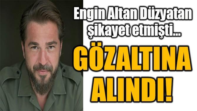 GÖZALTINA ALINDI!