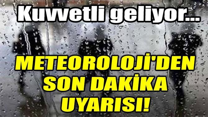 METEOROLOJİ'DEN SON DAKİKA UYARISI! KUVVETLİ GELİYOR...