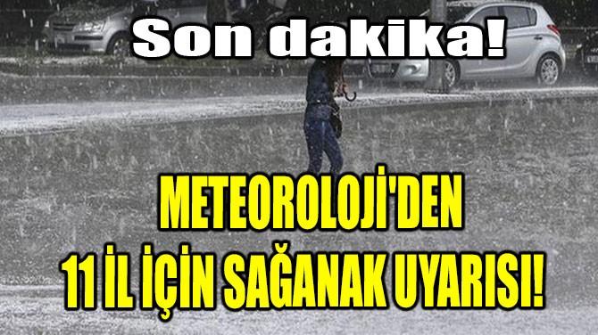 METEOROLOJİ'DEN 11 İL İÇİN SAĞANAK UYARISI!