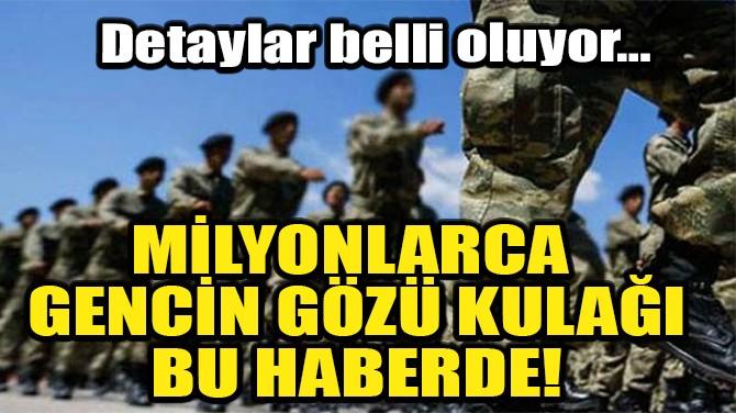 MİLYONLARCA GENCİN GÖZÜ KULAĞI BU HABERDE!