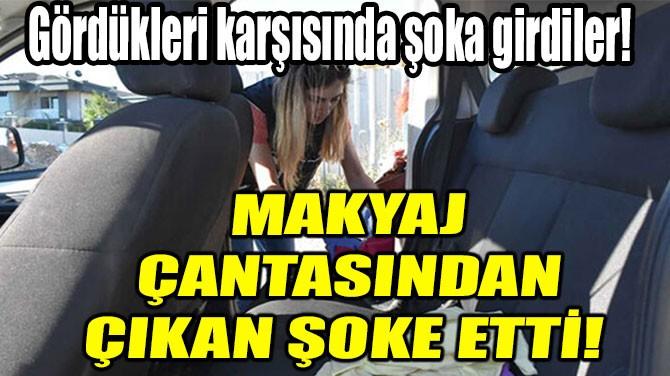 MAKYAJ ÇANTASINDAN ÇIKAN ŞOKE ETTİ!