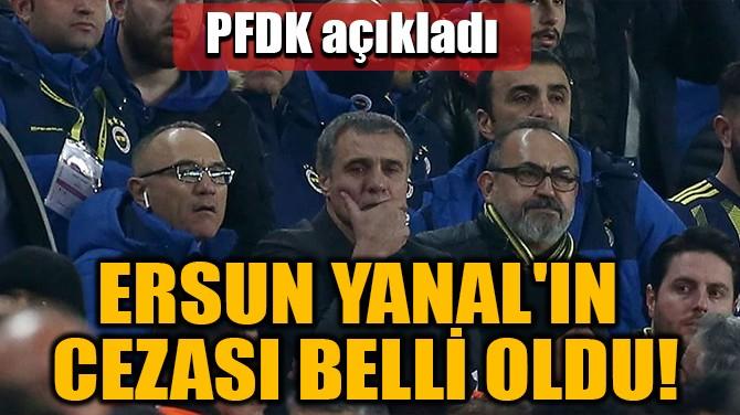 ERSUN YANAL'IN  CEZASI BELLİ OLDU!