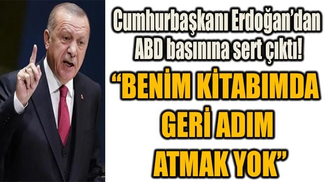 """""""BENİM KİTABIMDA  GERİ ADIM  ATMAK YOK"""""""