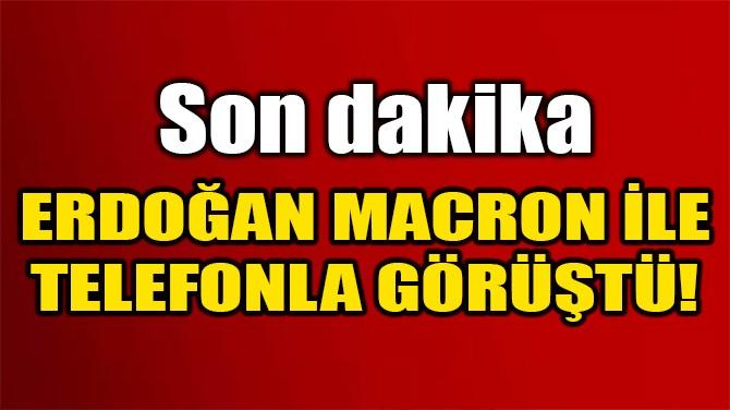 ERDOĞAN - MACRON İLE TELEFONDA GÖRÜŞTÜ!