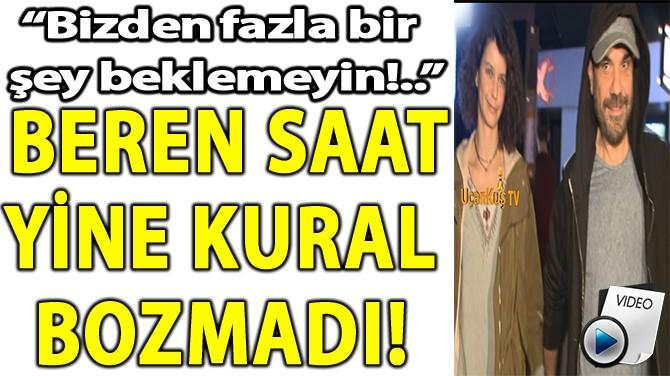 BEREN SAAT YİNE KURAL  BOZMADI!