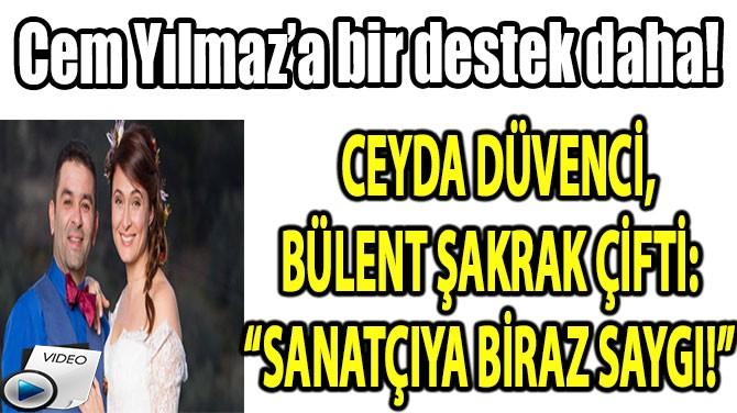 """CEYDA DÜVENCİ BÜLENT ŞAKRAK ÇİFTİ: """"SANATÇIYA BİRAZ SAYGI!"""""""