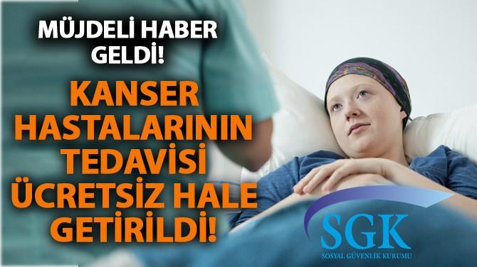 KANSER HASTALARININ TEDAVİSİ ÜCRETSİZ HALE GETİRİLDİ!