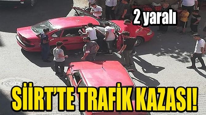SİİRT'TE TRAFİK KAZASI!