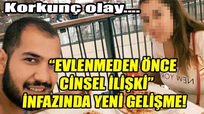 """""""EVLENMEDEN ÖNCE CİNSEL İLİŞKİ"""" İNFAZINDA YENİ GELİŞME!"""