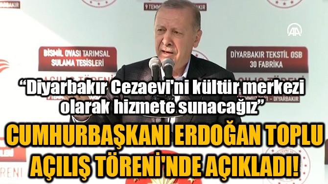 CUMHURBAŞKANI ERDOĞAN TOPLU AÇILIŞ TÖRENİ'NDE AÇIKLADI!