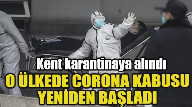 ÇİN'DE CORONA KABUSU TEKRAR BAŞLADI
