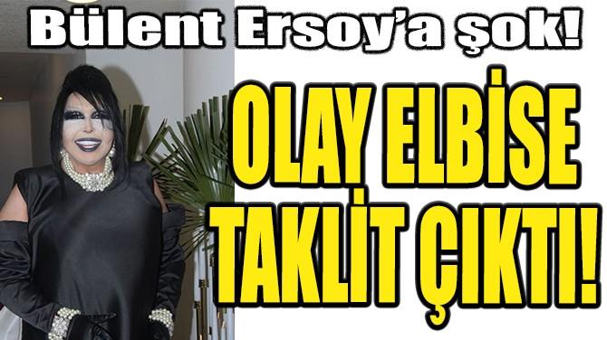 BÜLENT ERSOY'UN ELBİSESİ TAKLİT ÇIKTI!
