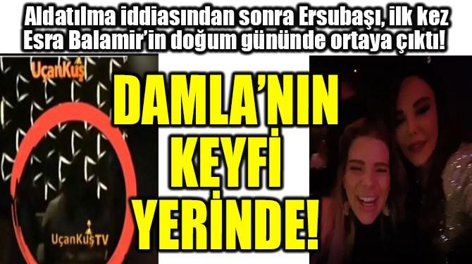 DAMLA'NIN KEYFİ YERİNDE!