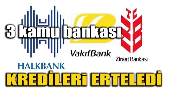 BANKALAR KREDİ ÖDEMELERİNİ ERTELİYOR