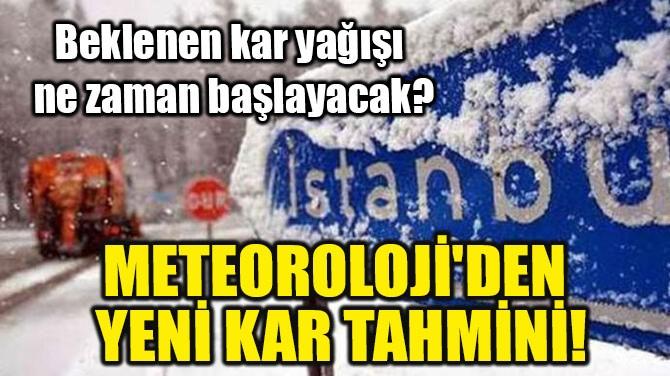 METEOROLOJİ'DEN YENİ KAR TAHMİNİ!