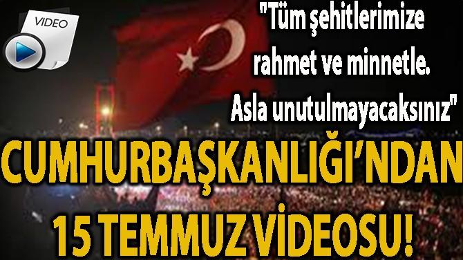 CUMHURBAŞKANLIĞI'NDAN 15 TEMMUZ VİDEOSU!