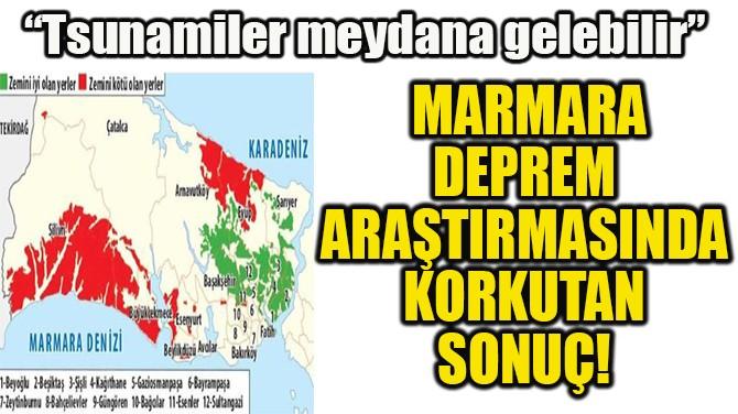 MARMARA DEPREM ARAŞTIRMASINDA KORKUTAN SONUÇ!