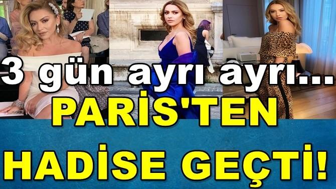 PARİS'TE 3 GÜN 3 AYRI HADİSE…