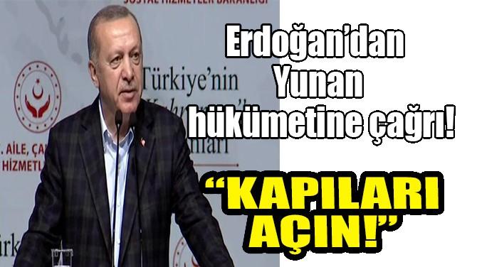 """ERDOĞAN'DAN YUNANİSTAN'A ÇAĞRI! """"KAPILARI AÇIN"""""""