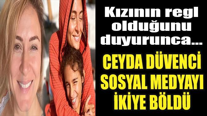 CEYDA DÜVENCİ SOSYAL MEDYAYI İKİYE BÖLDÜ!
