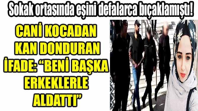 SOKAK ORTASINDA EŞİNİ DEFALARCA BIÇAKLAMIŞTI!