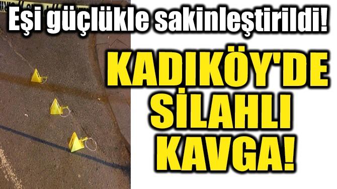 KADIKÖY'DE SİLAHLI KAVGA!