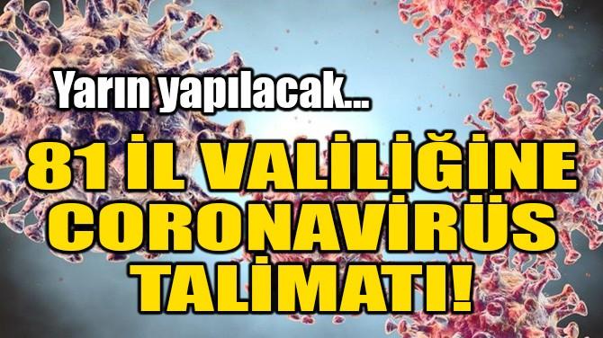 81 İL VALİLİĞİNE CORONAVİRÜS TALİMATI!