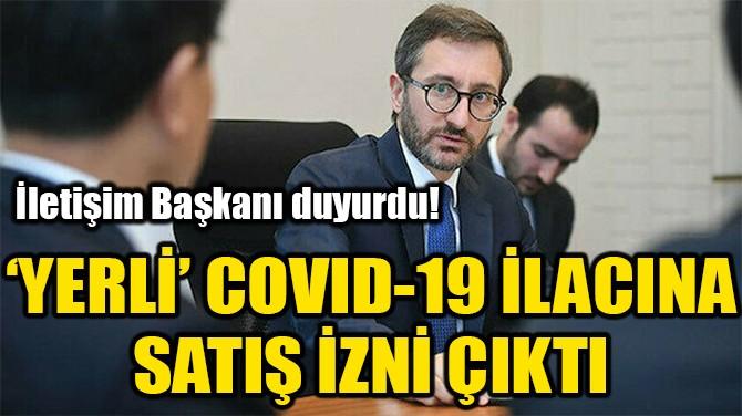 YERLİ COVID-19 İLACINA SATIŞ İZNİ ÇIKTI!