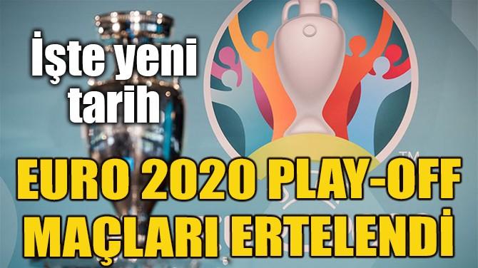 EURO 2020 PLAY-OFF MAÇLARI EYLÜLE ERTELENDİ