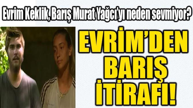 EVRİM'DEN BARIŞ İTİRAFI!