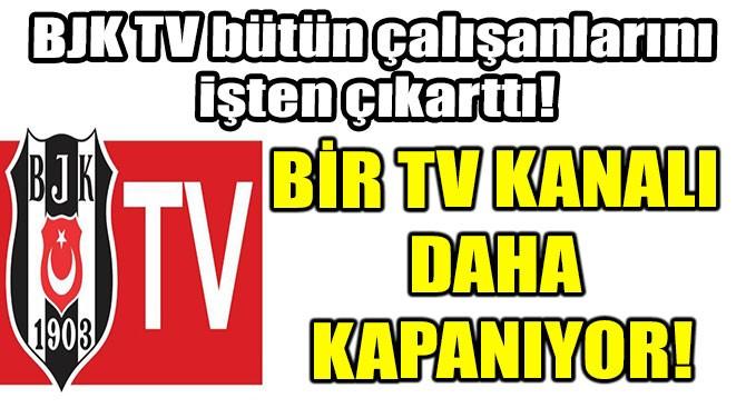 BJK TV KAPANIYOR!