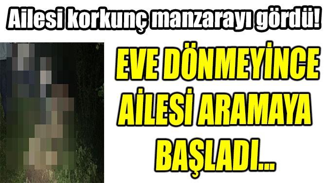 AİLESİ KORKUNÇ MANZARAYI GÖRDÜ!