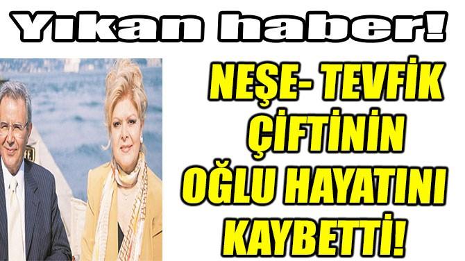 NEŞE KARABÖCEK'İN OĞLU HAYATINI KAYBETTİ!