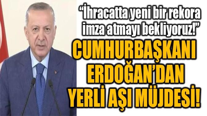CUMHURBAŞKANI ERDOĞAN'DAN REKOR SÖZLERİ!
