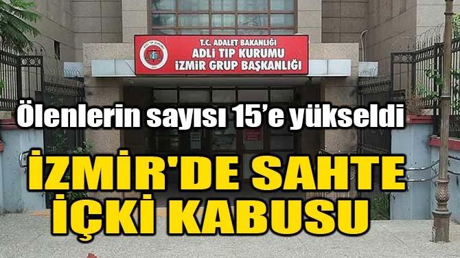 İZMİR'DE SAHTE İÇKİ KABUSU!