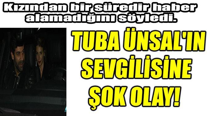 TUBA ÜNSAL'IN SEVGİLİSİ  CANER KARALOĞLU KIZINA ULAŞAMIYOR!