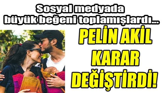 PELİN AKİL KARAR DEĞİŞTİRDİ!