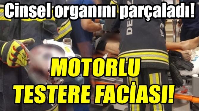 MOTORLU TESTERE FACİASI!