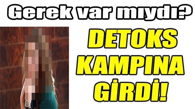 STİL DANIŞMANI VE OYUNCU DETOKS KAMPINA GİRDİ!