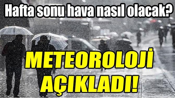 METEOROLOJİ AÇIKLADI!