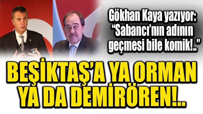 BEŞİKTAŞ'A YA FİKRET ORMAN YA DA YILDIRIM DEMİRÖREN!..