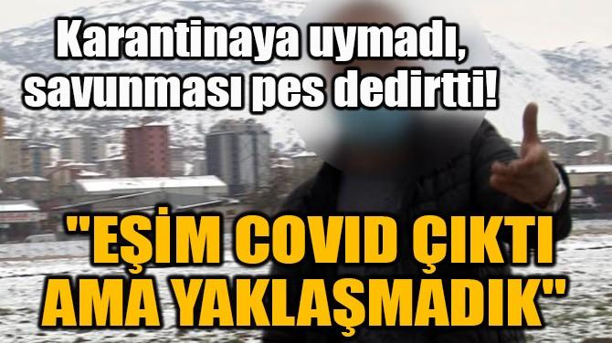 KARANTİNAYA UYMADI, SAVUNMASI PES DEDİRTTİ!