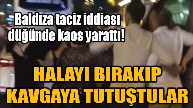 BALDIZA TACİZ İDDİASI DÜĞÜNDE KAOS YARATTI!