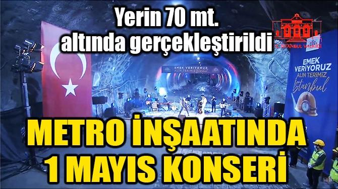 METRO İNŞAATINDA 1 MAYIS KONSERİ