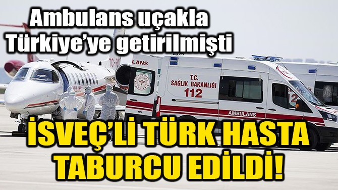 İSVEÇ'TEN GETİRİLEN GÜLÜŞKEN, COVID-19'U YENDİ!