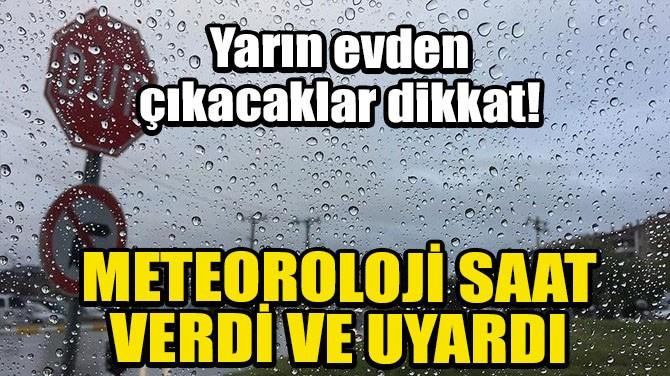 METEOROLOJİ'DEN İSTANBUL UYARISI!