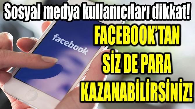 FACEBOOK'TAN SİZ DE PARA KAZANABİLİRSİNİZ!
