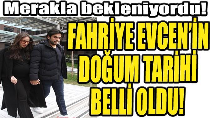 FAHRİYE EVCEN'İN DOĞUM TARİHİ BELLİ OLDU!