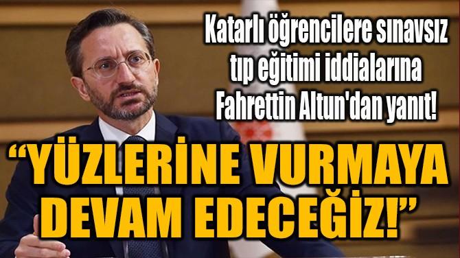 """""""YÜZLERİNE VURMAYA DEVAM EDECEĞİZ!"""""""